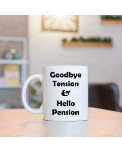 11oz Ceramic Mug With Goodbye Tension Hello Pension Design