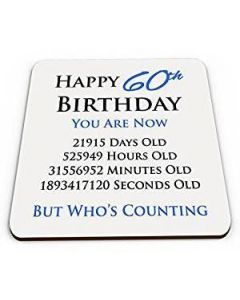 Happy 60th Birthday You Are Now Days Hours Minutes Seconds Old Novelty Glossy Mug Coaster - Blue