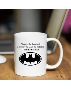 Mug Always Be Yourself Unless You Can Be Batman