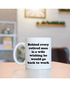 11oz Ceramic Mug With Behind Every Retired Man Design