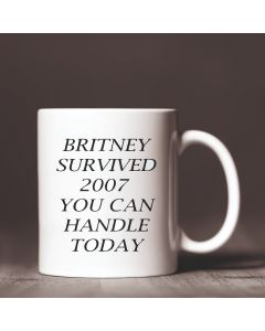 """Britney Survived 2007. You Can Handle Today."" Ceramic Mug"