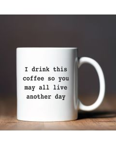 11oz Ceramic Mug With I Drink Coffee So you May Live Design