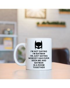 I'm Not Saying I'm Batman But... - Coffee Mug