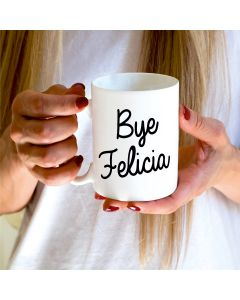 """Bye Felicia"" Ceramic Mug, White, 11oz"