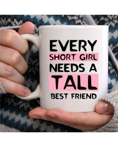 Every Short Girl Needs A Tall Best Friend Ceramic Mug, White, 11 oz