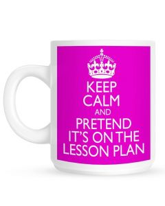 Keep Calm and Pretend Its On The Lesson Plan PINK Mug