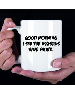 11oz Ceramic Mug With Good Morning I see the Assassins have Failed Design
