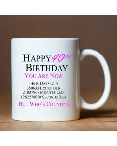 Happy 40th Birthday You are Now Days Hours Minutes Seconds Old Novelty Ceramic Mug, Pink, 11 oz