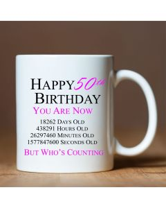 Happy 50th Birthday You are Now Days Hours Minutes Seconds Old Novelty Ceramic Mug