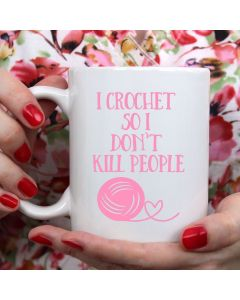 I Crochet so I don't kill people - 11oz Novelty Ceraimic Mug