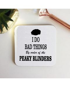 I Do Bad Things Peaky Blinders Inspired Wooden Coaster