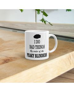 I Do Bad Things Peaky Blinders Inspired 11oz Ceramic Mug