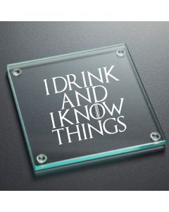 I Drink and I Know Things Game Of Thrones Inspired Glass Coaster