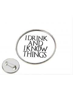 I Drink and I Know Things Game of Thrones Inspired Pin Badge