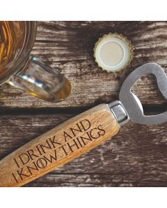 I Drink and I Know Things Game of Thrones Inspired Wooden Handle Bottle Opener