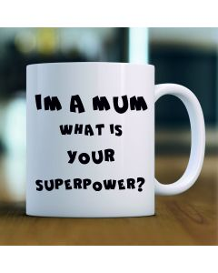 I'm a Mum, What's Your Superpower Ceramic Mug