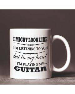 It Might Look Like I'm Listening To You But Inside My Head I'm Playing My Guitar Ceramic Mug, White, 11oz