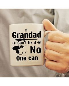 If Grandad Can't Fix It, No One Can Ceramic Mug, White, 11oz
