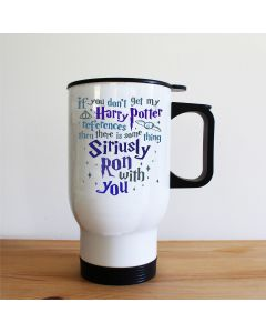If You Don't Get My Harry Potter References, There Must Be Something Siriusly Ron with You Travel Mug, White, 14oz