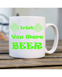 Irish You were Beer Novelty Ceramic Mug