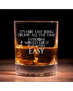 "Traditional Whisky Glass With ""It's not easy being drunk all the time. Everyone would do it if it were easy"""