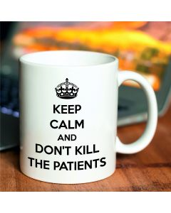 11oz Ceramic Mug With Keep Calm Don't Kill the Patients Design