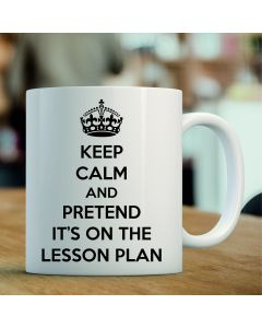 11oz Ceramic Mug With Keep Calm & Pretend it's on the Lesson Plan