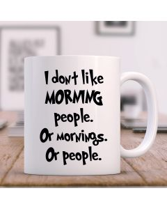11oz Ceramic Mug With I Don't Like Morning People Design