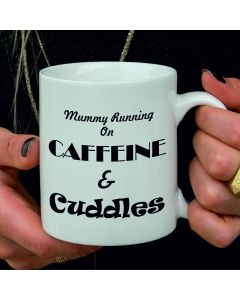 Mummy Running on Caffeine and Cuddles Ceramic Mug