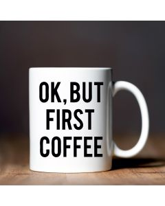 """Ok, But First Coffee"" Ceramic Mug, White, 11oz"