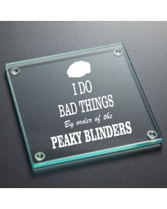 I Do Bad Things Peaky Blinders Inspired Glass Coaster