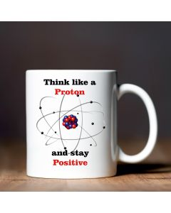 Think Like A Proton And Stay Positive Novelty Science Teacher Gift Mug