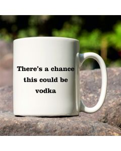 11oz Ceramic Mug With There's a Chance This is Vodka Design
