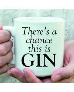 There's a Chance This is Gin Novelty Ceramic Mug