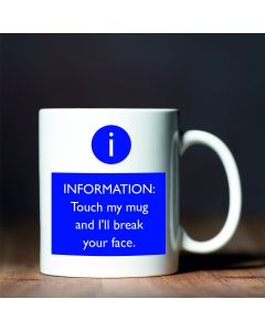 Touch My Mug and I'll Break Your Face Novelty Ceramic Mug, White, 11 oz