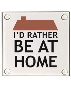 I'd Rather Be at Home Glass Coaster