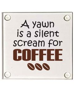 A Yawn is A Silent Scream for Coffee Glass Coaster