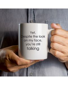 'Yet, Despite The Look On My Face, You're Talking' Funny Mug Mother's Day, Bi...