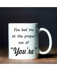 "You Had Me at The Proper Use of""You're"" Novelty Ceramic Mug, White, 11 oz"